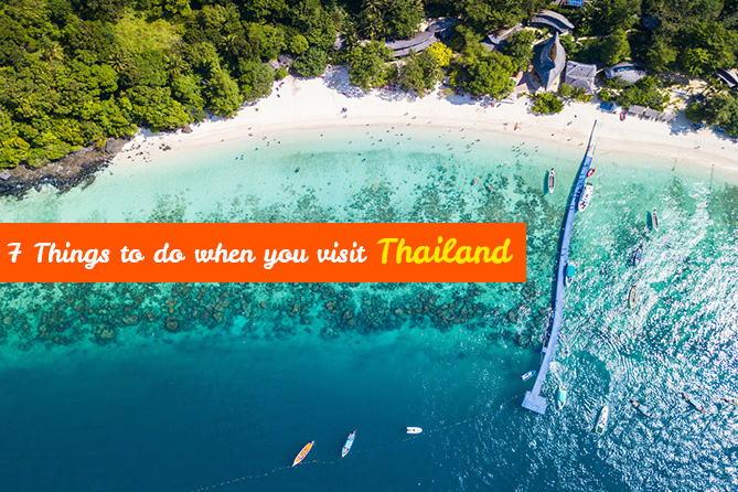 7 Things to do when you visit in Thailand - Nitsa Holidays